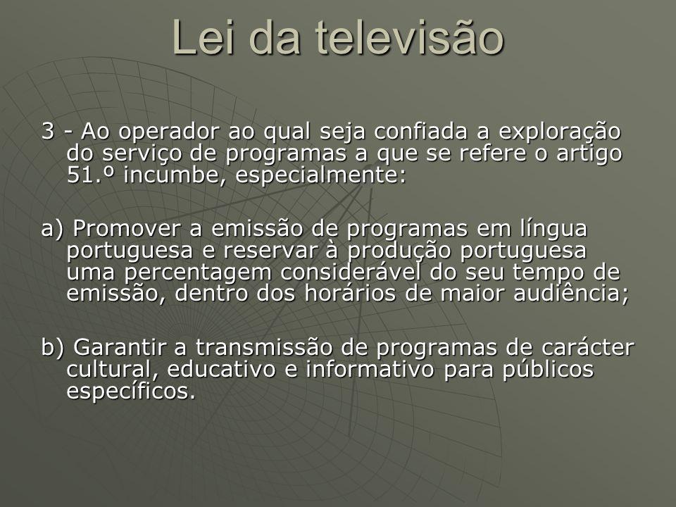 Lei da televisão 3 - Ao operador ao qual seja confiada a exploração do serviço de programas a que se refere o artigo 51.º incumbe, especialmente: