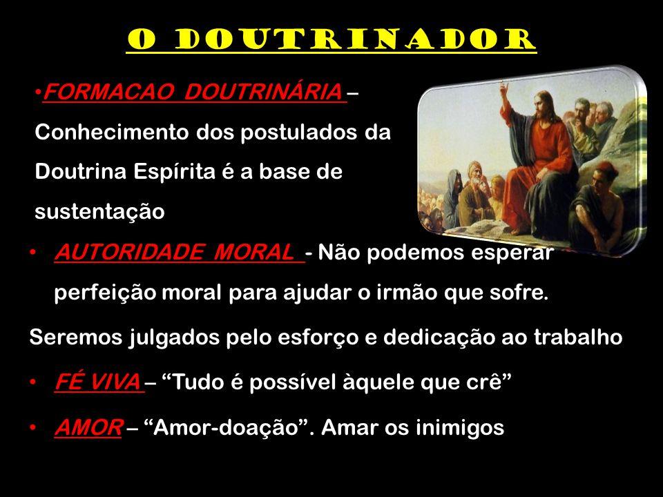 O DOUTRINADOR FORMACAO DOUTRINÁRIA – Conhecimento dos postulados da Doutrina Espírita é a base de sustentação.