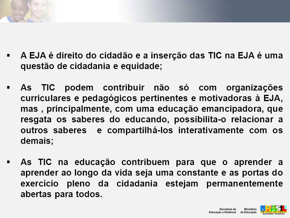 A EJA é direito do cidadão e a inserção das TIC na EJA é uma questão de cidadania e equidade;