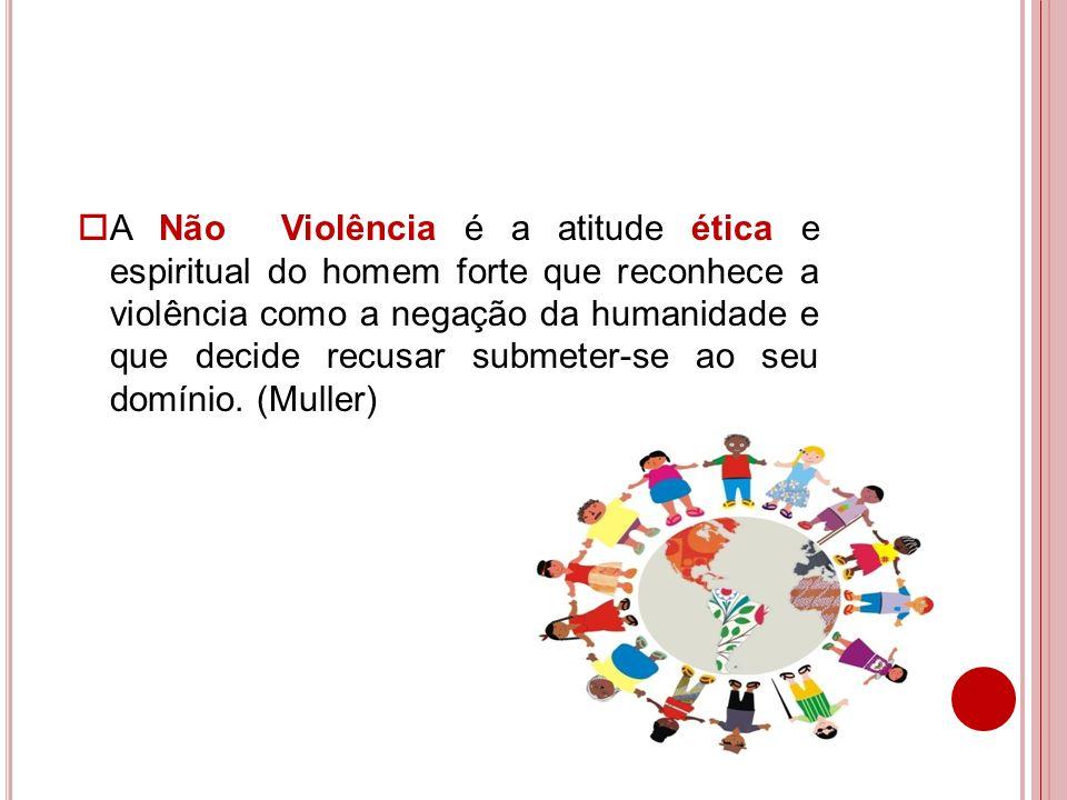A Não Violência é a atitude ética e espiritual do homem forte que reconhece a violência como a negação da humanidade e que decide recusar submeter-se ao seu domínio.