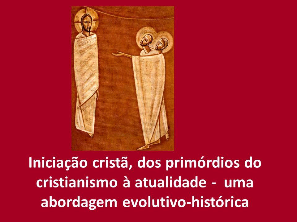 Iniciação cristã, dos primórdios do cristianismo à atualidade - uma abordagem evolutivo-histórica