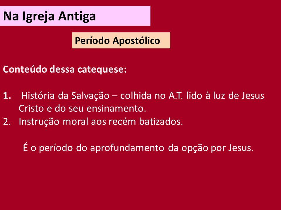Na Igreja Antiga Período Apostólico Conteúdo dessa catequese: