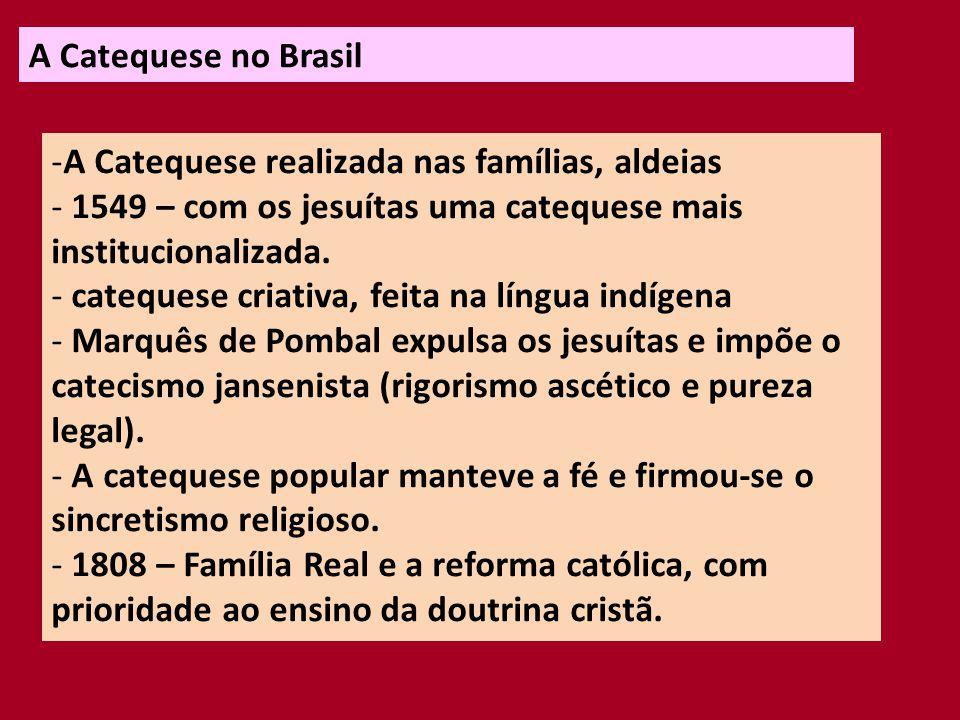 A Catequese no Brasil A Catequese realizada nas famílias, aldeias. 1549 – com os jesuítas uma catequese mais institucionalizada.