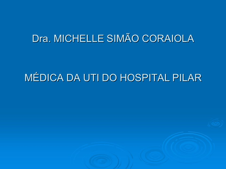 Dra. MICHELLE SIMÃO CORAIOLA MÉDICA DA UTI DO HOSPITAL PILAR