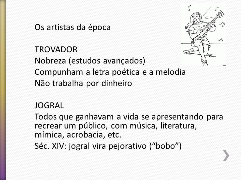 Os artistas da época TROVADOR. Nobreza (estudos avançados) Compunham a letra poética e a melodia.