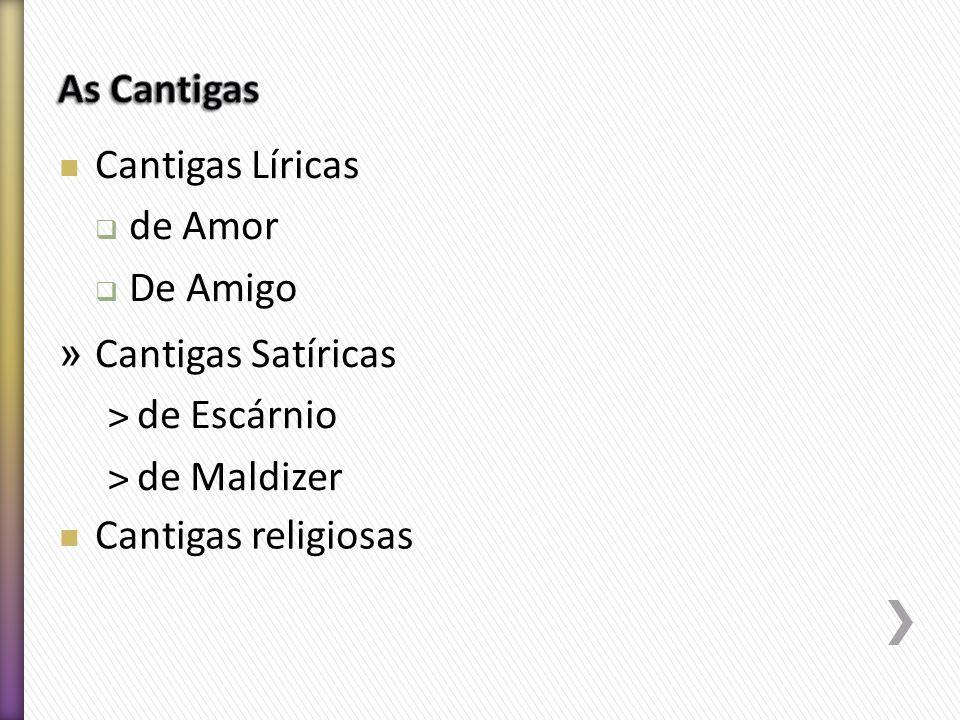As Cantigas Cantigas Líricas. de Amor. De Amigo. Cantigas Satíricas. de Escárnio. de Maldizer.