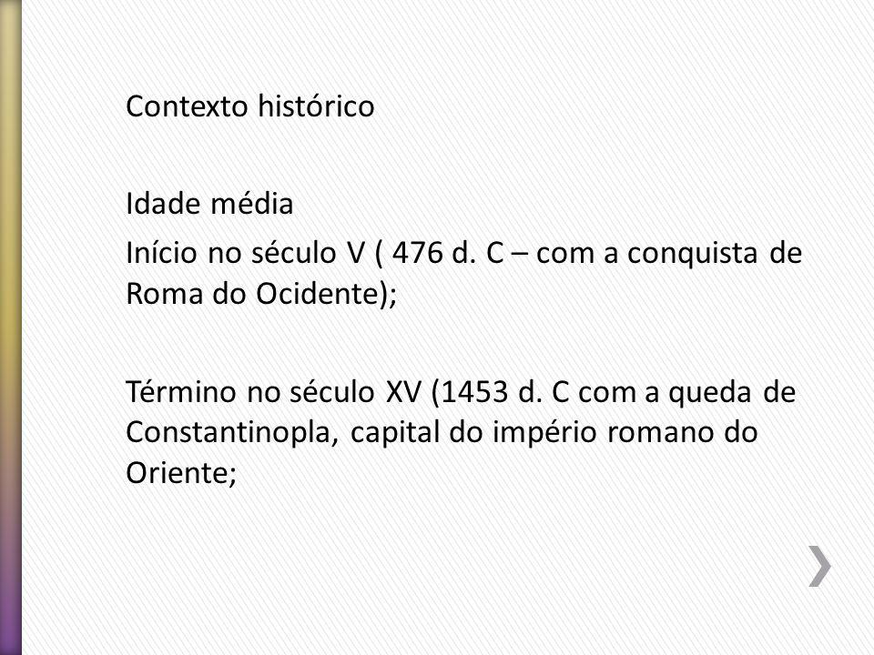 Contexto histórico Idade média Início no século V ( 476 d