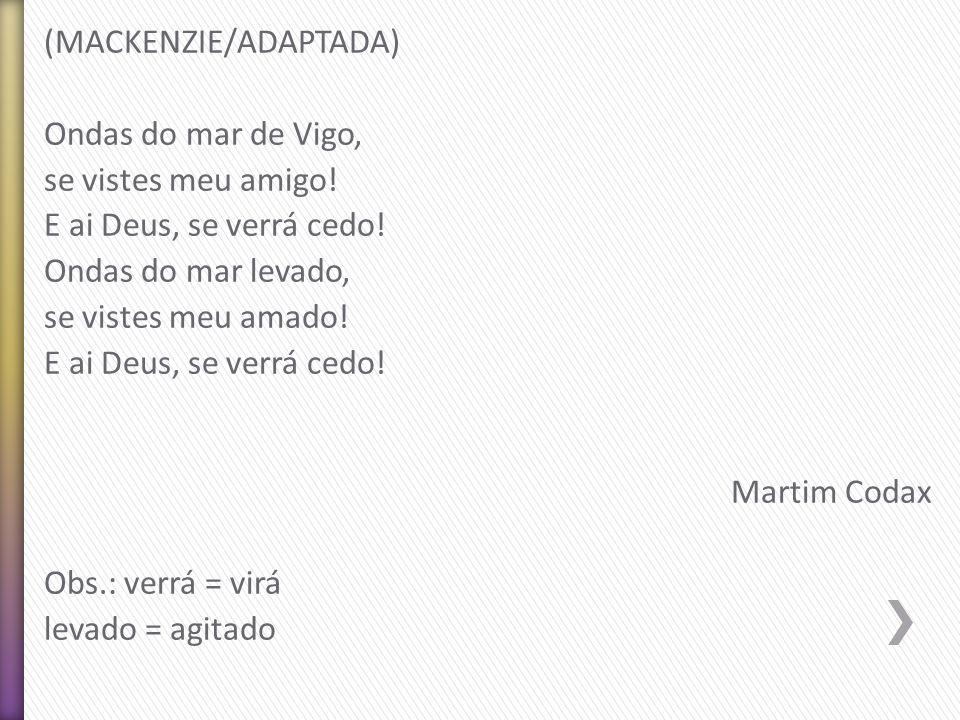 (MACKENZIE/ADAPTADA) Ondas do mar de Vigo, se vistes meu amigo
