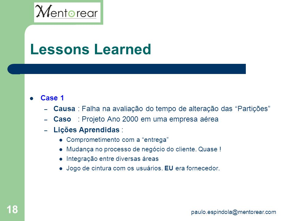 Lessons Learned Case 1. Causa : Falha na avaliação do tempo de alteração das Partições Caso : Projeto Ano 2000 em uma empresa aérea.