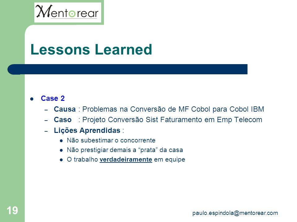 Lessons Learned Case 2. Causa : Problemas na Conversão de MF Cobol para Cobol IBM. Caso : Projeto Conversão Sist Faturamento em Emp Telecom.