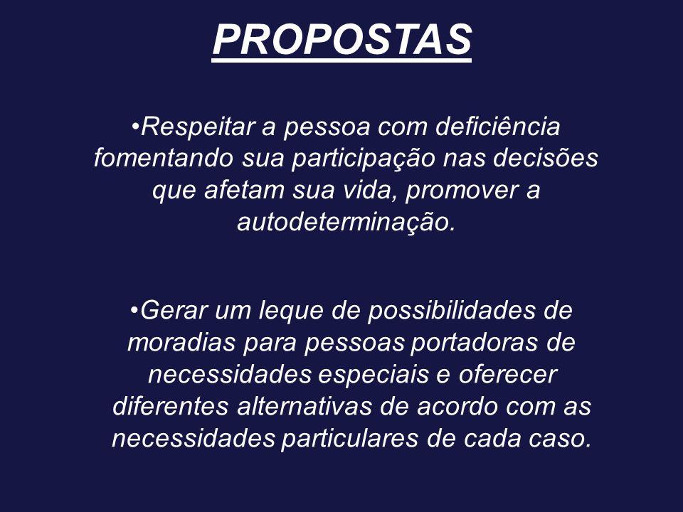 PROPOSTAS •Respeitar a pessoa com deficiência fomentando sua participação nas decisões que afetam sua vida, promover a autodeterminação.