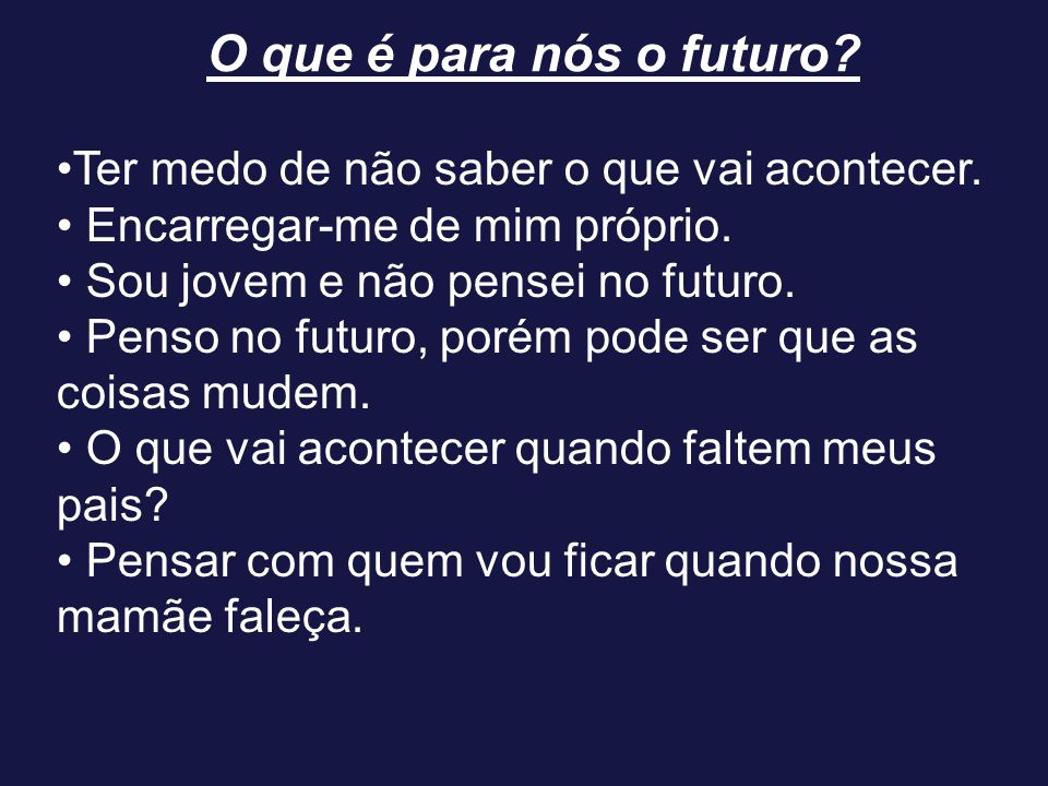 O que é para nós o futuro •Ter medo de não saber o que vai acontecer.