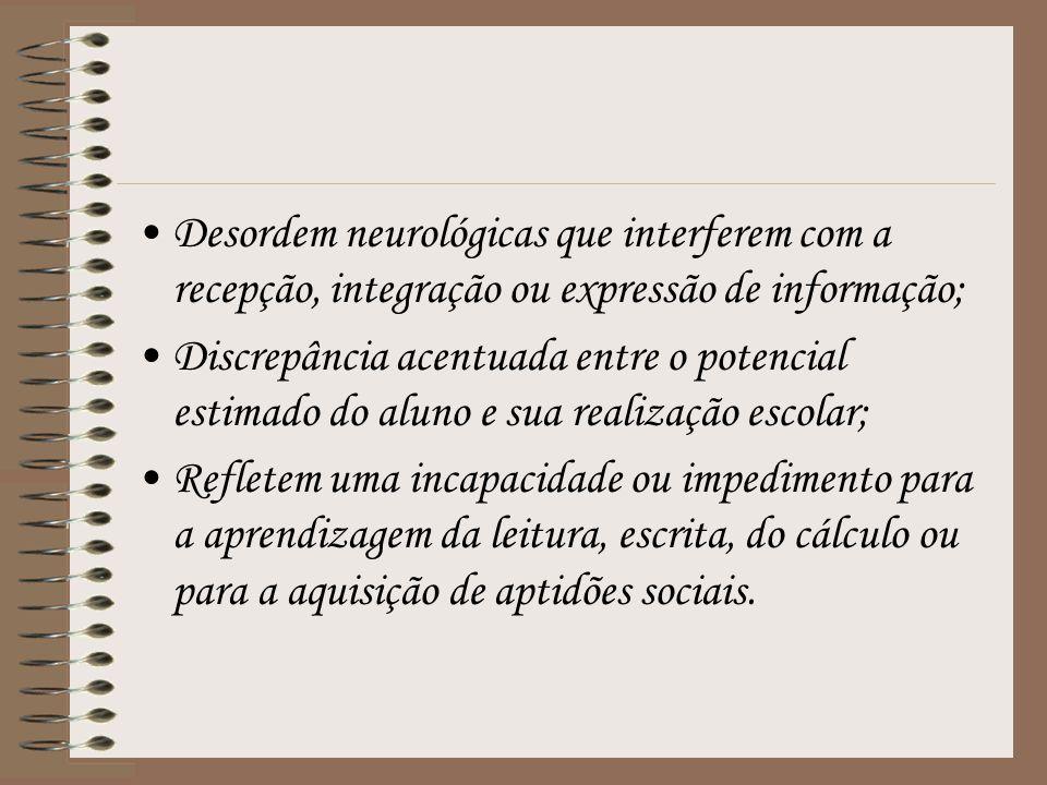 Desordem neurológicas que interferem com a recepção, integração ou expressão de informação;
