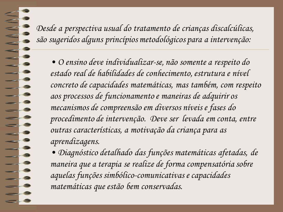 Desde a perspectiva usual do tratamento de crianças discalcúlicas, são sugeridos alguns princípios metodológicos para a intervenção: