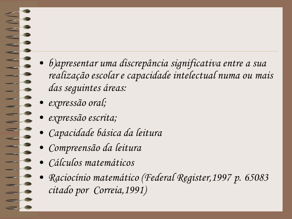 b)apresentar uma discrepância significativa entre a sua realização escolar e capacidade intelectual numa ou mais das seguintes áreas: