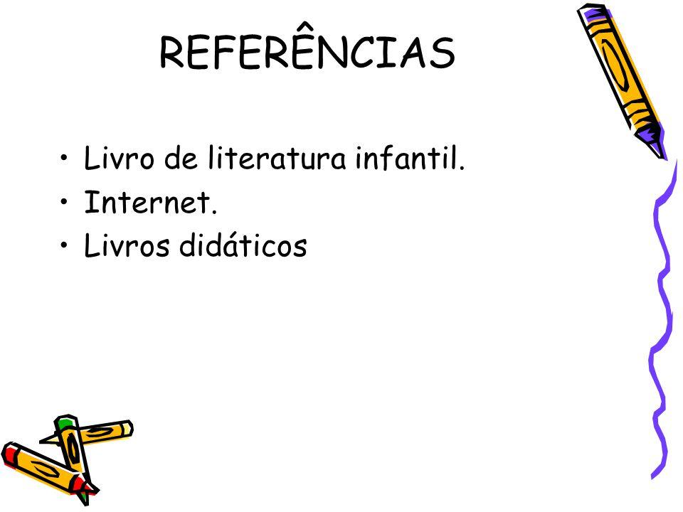 REFERÊNCIAS Livro de literatura infantil. Internet. Livros didáticos