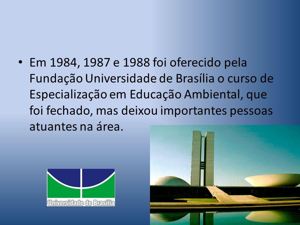 Em 1984, 1987 e 1988 foi oferecido pela Fundação Universidade de Brasília o curso de Especialização em Educação Ambiental, que foi fechado, mas deixou importantes pessoas atuantes na área.