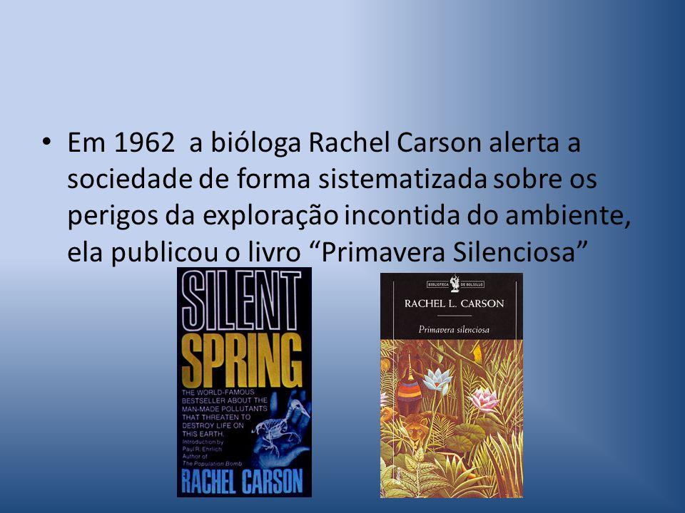 Em 1962 a bióloga Rachel Carson alerta a sociedade de forma sistematizada sobre os perigos da exploração incontida do ambiente, ela publicou o livro Primavera Silenciosa