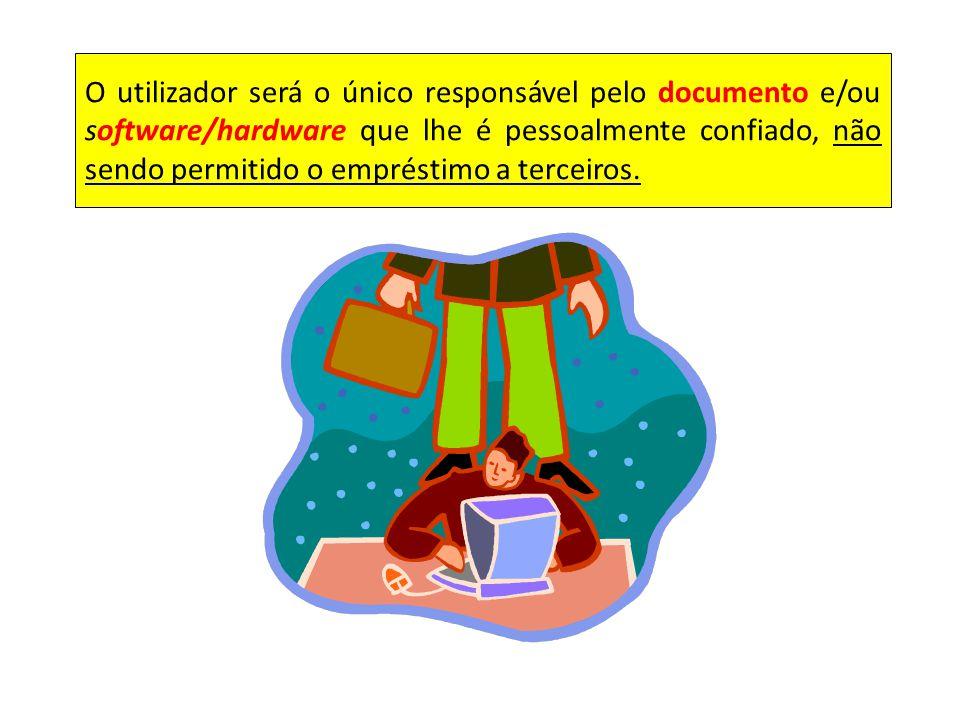 O utilizador será o único responsável pelo documento e/ou software/hardware que lhe é pessoalmente confiado, não sendo permitido o empréstimo a terceiros.
