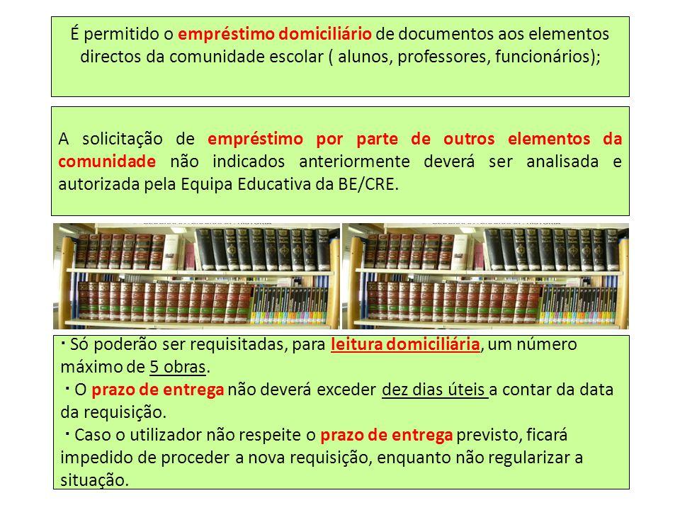 É permitido o empréstimo domiciliário de documentos aos elementos directos da comunidade escolar ( alunos, professores, funcionários);