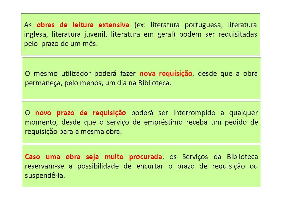 As obras de leitura extensiva (ex: literatura portuguesa, literatura inglesa, literatura juvenil, literatura em geral) podem ser requisitadas pelo prazo de um mês.