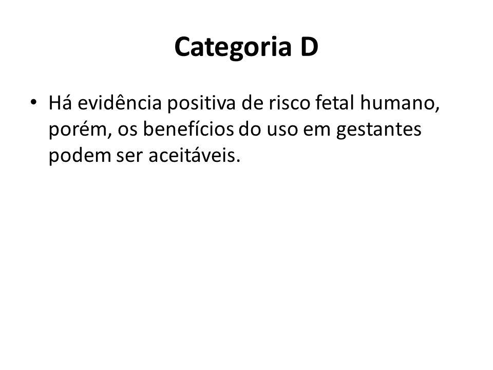 Categoria D Há evidência positiva de risco fetal humano, porém, os benefícios do uso em gestantes podem ser aceitáveis.