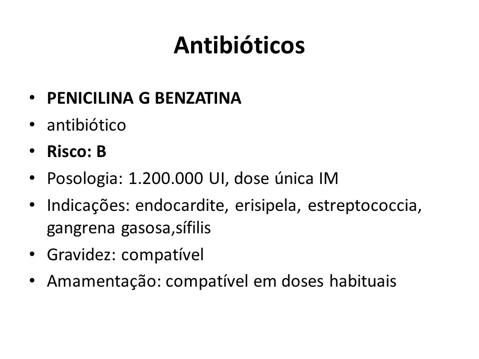 Antibióticos PENICILINA G BENZATINA antibiótico Risco: B
