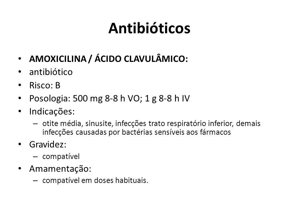 Antibióticos AMOXICILINA / ÁCIDO CLAVULÂMICO: antibiótico Risco: B