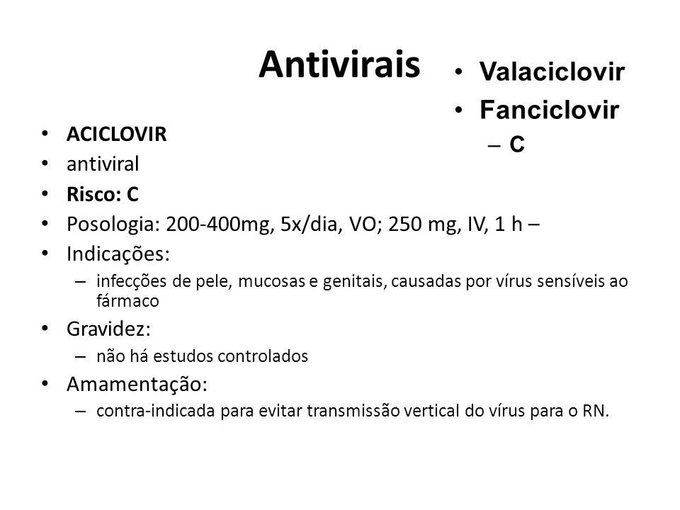 Antivirais Valaciclovir Fanciclovir C ACICLOVIR antiviral Risco: C
