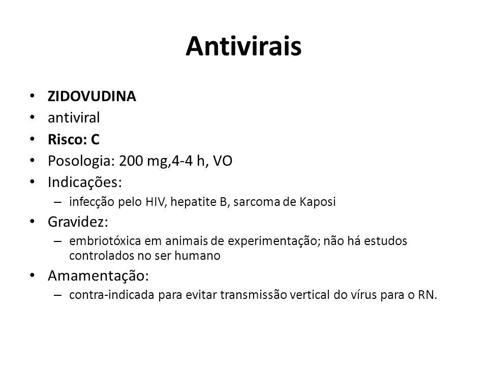 Antivirais ZIDOVUDINA antiviral Risco: C Posologia: 200 mg,4-4 h, VO
