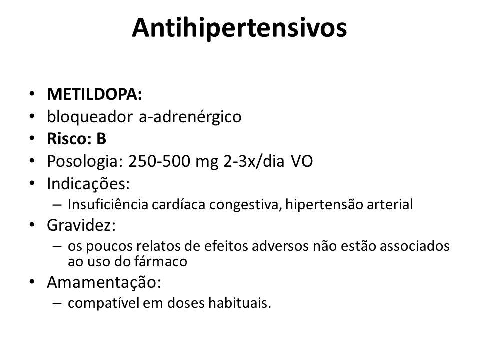 Antihipertensivos METILDOPA: bloqueador a-adrenérgico Risco: B