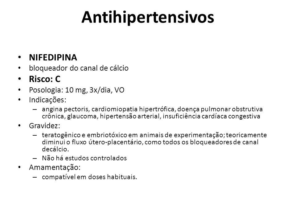 Antihipertensivos NIFEDIPINA Risco: C bloqueador do canal de cálcio