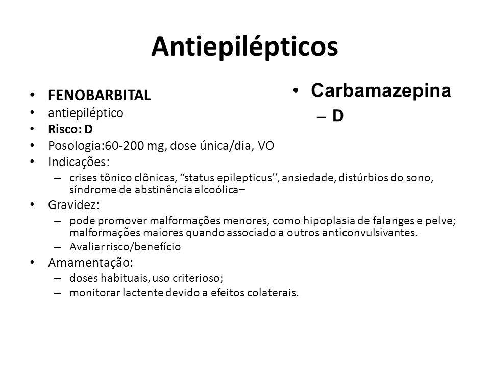 Antiepilépticos Carbamazepina FENOBARBITAL D antiepiléptico Risco: D