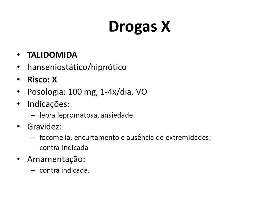 Drogas X TALIDOMIDA hanseniostático/hipnótico Risco: X