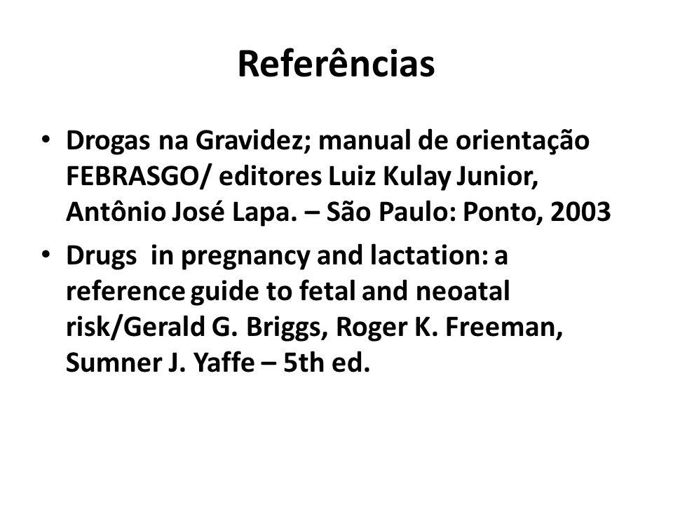 Referências Drogas na Gravidez; manual de orientação FEBRASGO/ editores Luiz Kulay Junior, Antônio José Lapa. – São Paulo: Ponto, 2003.