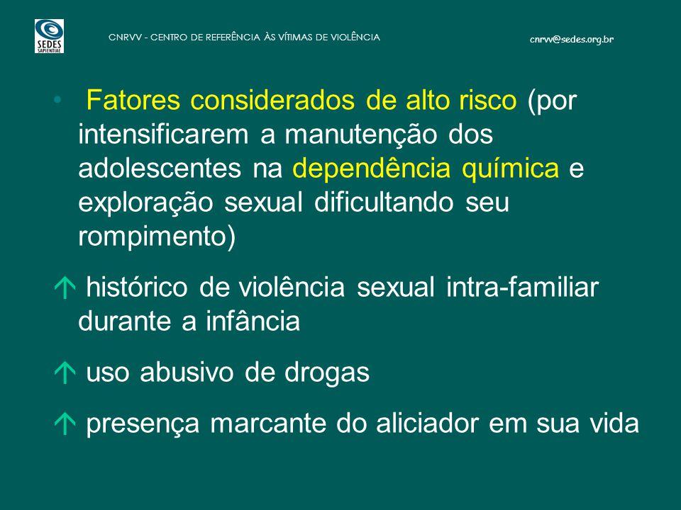 Fatores considerados de alto risco (por intensificarem a manutenção dos adolescentes na dependência química e exploração sexual dificultando seu rompimento)