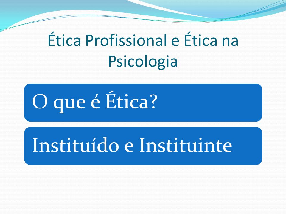 Ética Profissional e Ética na Psicologia