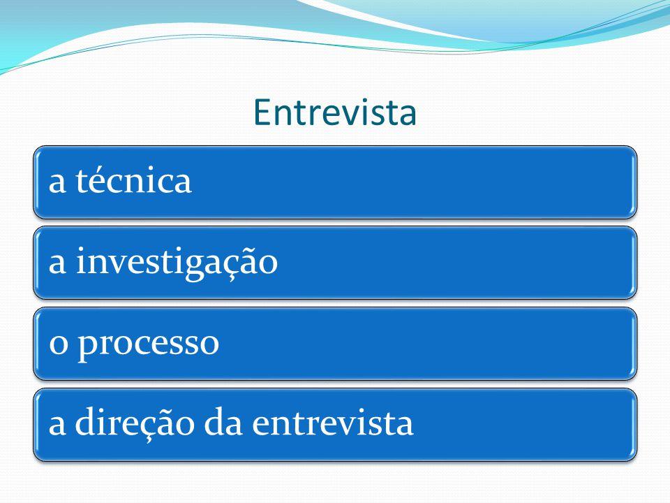 Entrevista a técnica a investigação o processo a direção da entrevista