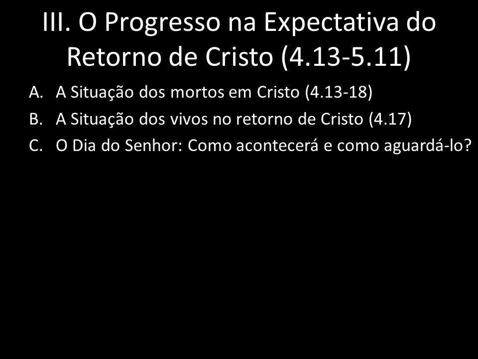 III. O Progresso na Expectativa do Retorno de Cristo (4.13-5.11)