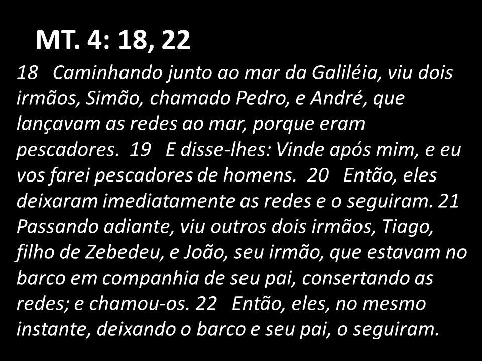 MT. 4: 18, 22