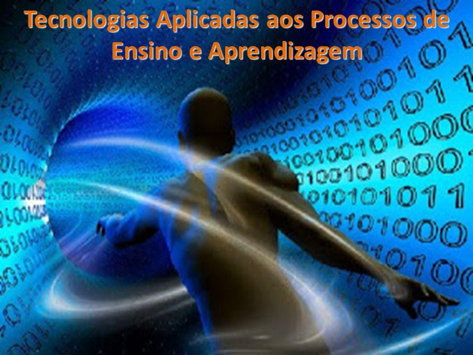 Tecnologias Aplicadas aos Processos de Ensino e Aprendizagem