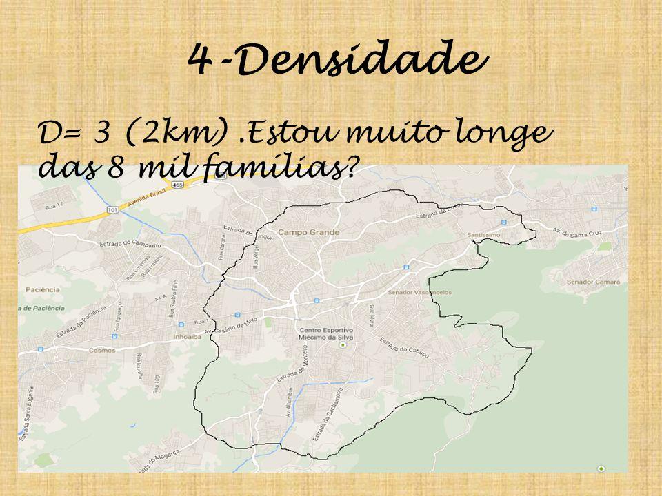 4-Densidade D= 3 (2km) .Estou muito longe das 8 mil famílias