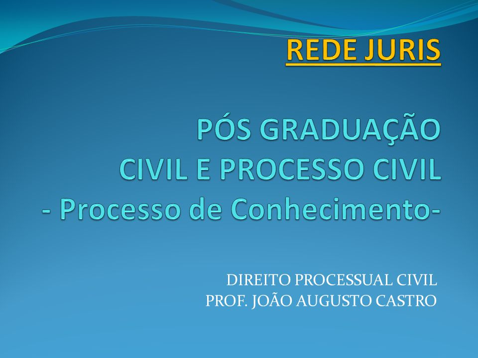 DIREITO PROCESSUAL CIVIL PROF. JOÃO AUGUSTO CASTRO