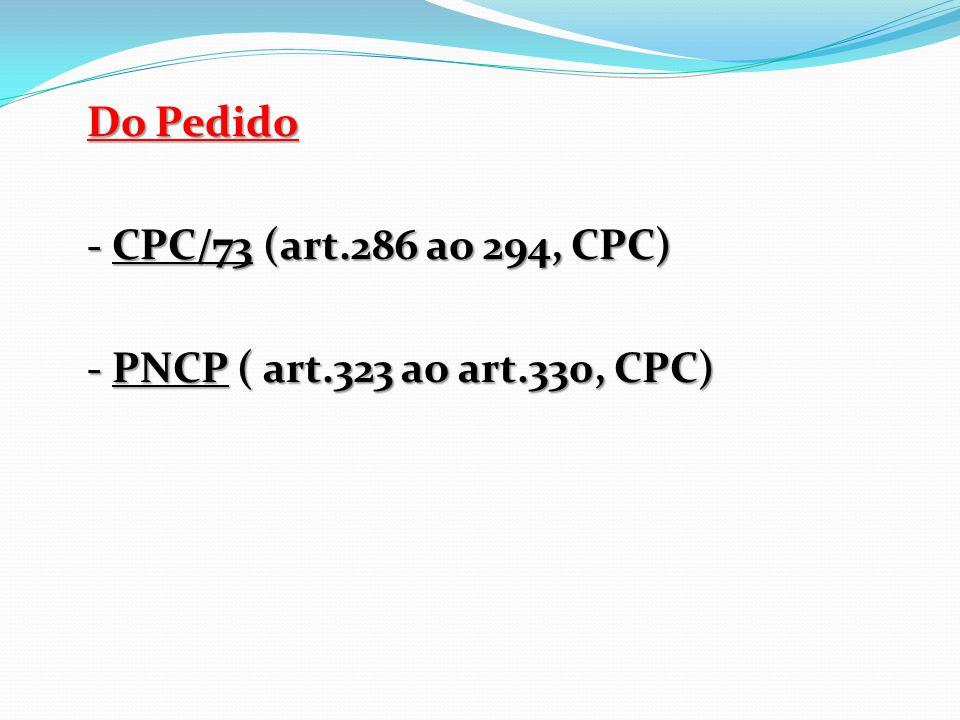 Do Pedido - CPC/73 (art.286 ao 294, CPC) - PNCP ( art.323 ao art.330, CPC)
