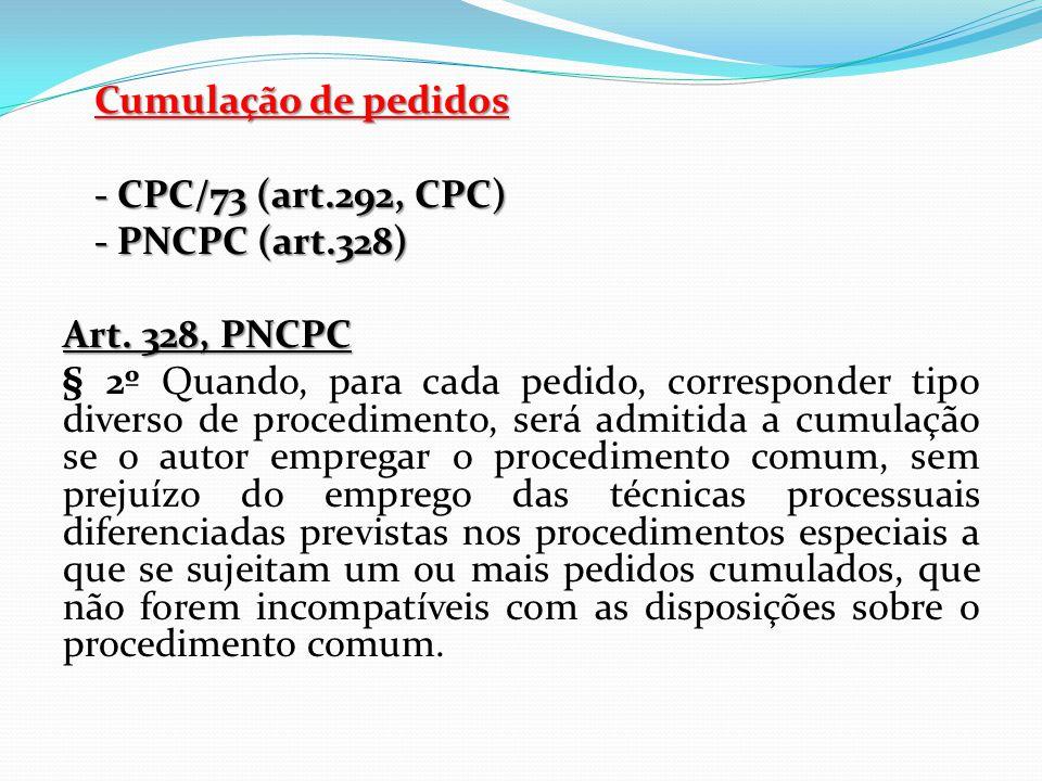 Cumulação de pedidos - CPC/73 (art. 292, CPC) - PNCPC (art. 328) Art