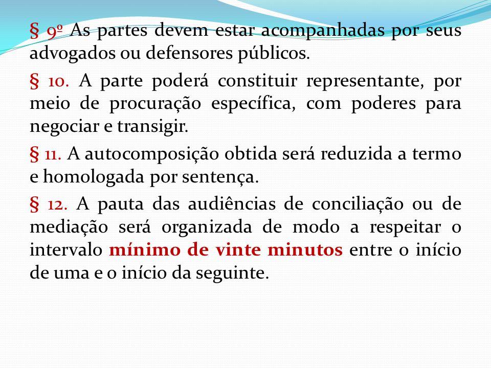 § 9º As partes devem estar acompanhadas por seus advogados ou defensores públicos.