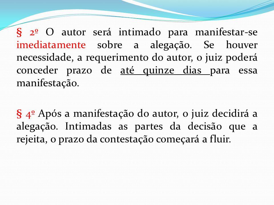 § 2º O autor será intimado para manifestar-se imediatamente sobre a alegação.
