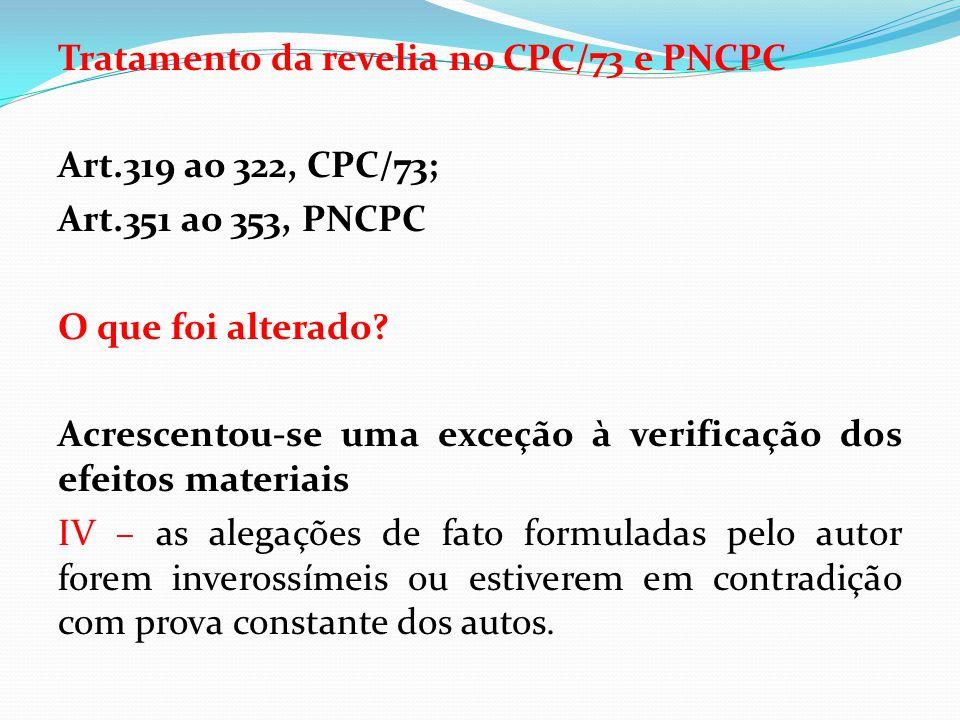 Tratamento da revelia no CPC/73 e PNCPC Art. 319 ao 322, CPC/73; Art