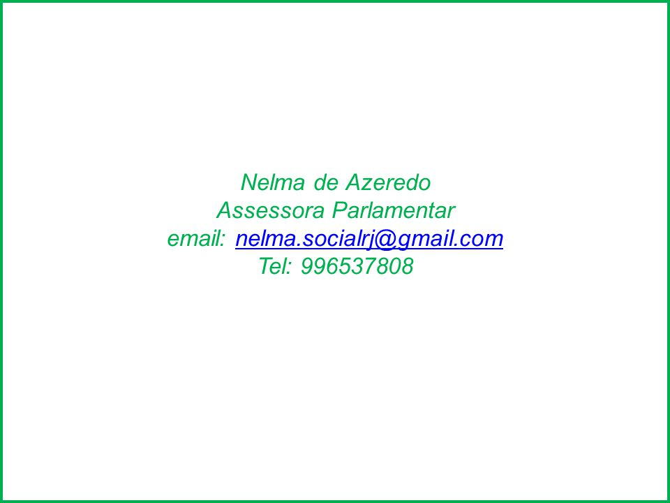 Nelma de Azeredo Assessora Parlamentar email: nelma. socialrj@gmail