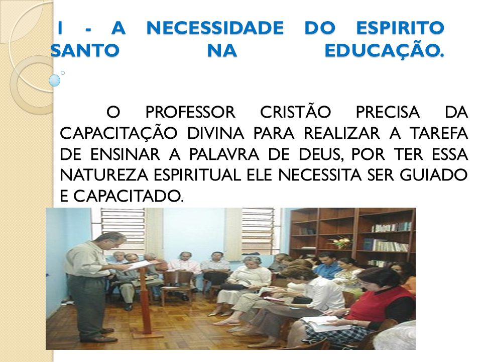 1 - A NECESSIDADE DO ESPIRITO SANTO NA EDUCAÇÃO.